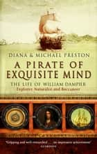 A Pirate Of Exquisite Mind - The Life Of William Dampier ebook by Diana Preston, Michael Preston