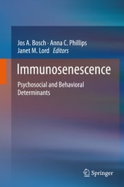 Immunosenescence - Psychosocial and Behavioral Determinants ebook by Jos A. Bosch,Anna C. Phillips,Janet Lord