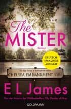 The Mister - Roman - Deutschsprachige Ausgabe eBook by E L James, Jeannette Bauroth, Andrea Brandl,...