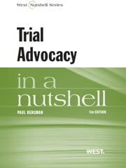 Bergman's Trial Advocacy in a Nutshell, 5th ebook by Paul Bergman