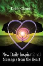 New Daily Inspirational Messages from the Heart ebook by Keith Giemre