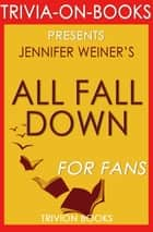 All Fall Down by Jennifer Weiner (Trivia-on-Book) ebook by Trivion Books