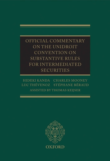 Official Commentary on the UNIDROIT Convention on Substantive Rules for Intermediated Securities ebook by Hideki Kanda,Charles Mooney,Luc Thevenoz,Stephane Beraud,Thomas Keijser