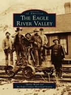 The Eagle River Valley ebook by Shirley Welch, Eagle County Historical Society