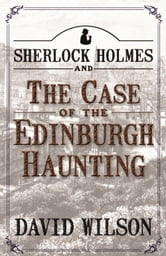 Sherlock Holmes and The Case of The Edinburgh Haunting ebook by David Wilson