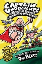 Captain Underpants and the Revolting Revenge of the Radioactive Robo-Boxers ebook by Dav Pilkey, Dav Pilkey