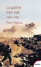La guerre Iran-Irak ebook by Pierre RAZOUX
