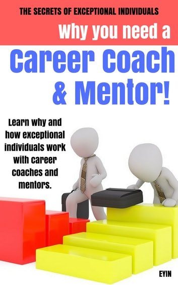 Why You Need a Career Coach and a Mentor! ebook by Eyin