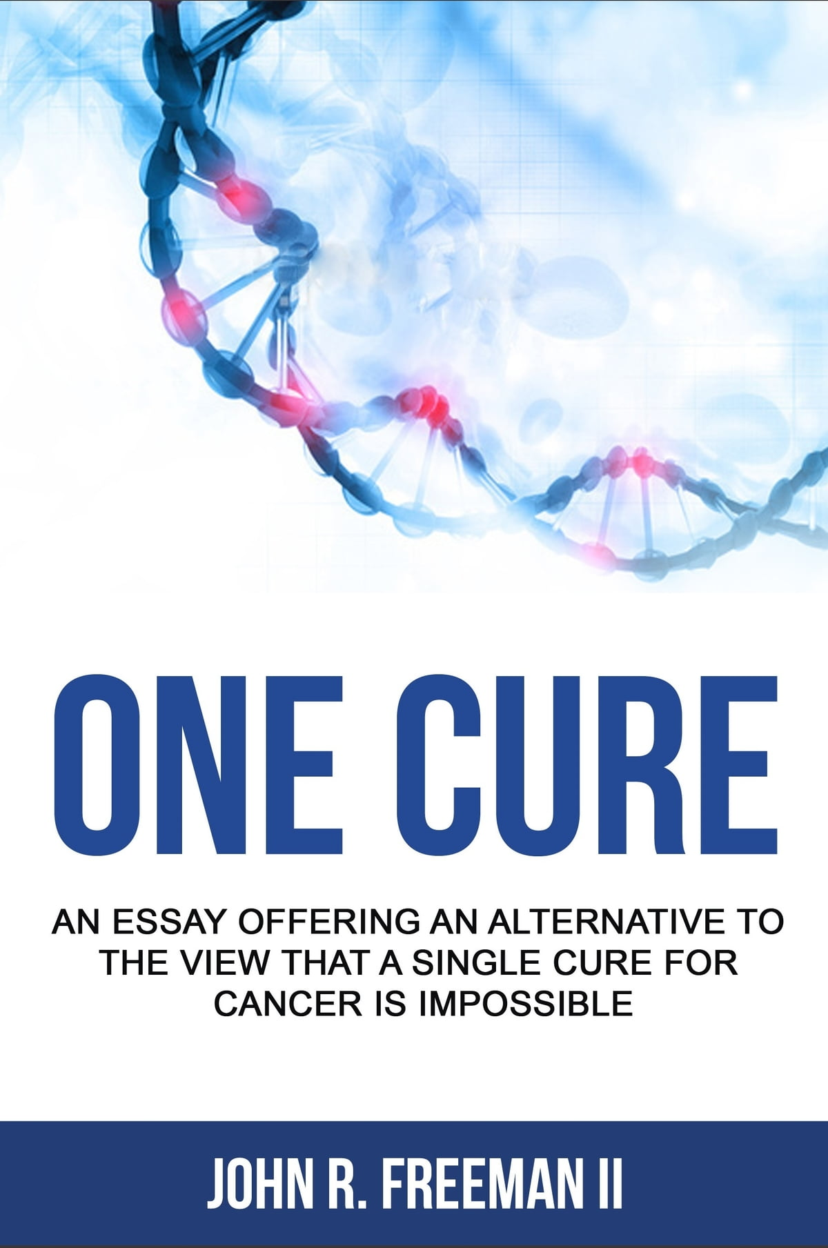 E Cure An Essay Arguing Against The Idea That A Single Cure For Cancer Is Impossible Ebook By John R Freeman II Rakuten Kobo