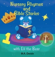 Nursery Rhymes and Bible Stories with Eli the Bear ebook by M.K. Daniels