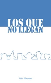 Los que no llegan ebook by Mutz Warnaars