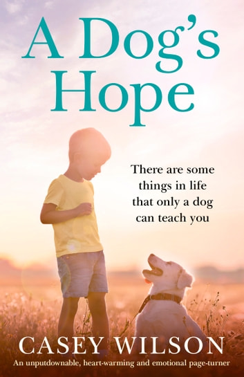 A Dog's Hope - An unputdownable, heartwarming and emotional page turner ebook by Casey Wilson