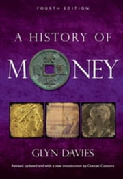 A History of Money: Fourth Edition ebook by Davies, Professor Glyn