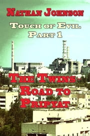 Touch of Evil - Part 1- The Twins, Road to Pripyat ebook by Nathan Johnson