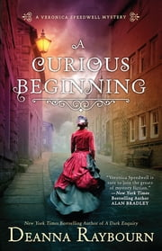 A Curious Beginning - A Veronica Speedwell Mystery ebook by Deanna Raybourn