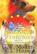 The Native American Story Book Volume Five Stories of the American Indians for Children ebook by G.W. Mullins
