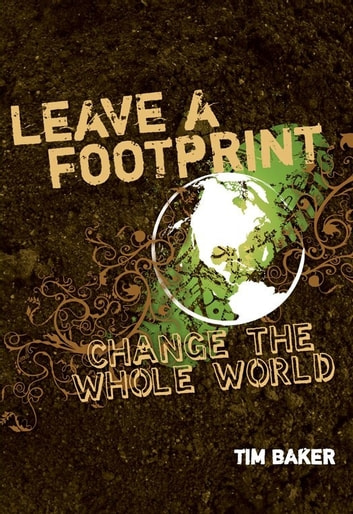 Leave a Footprint - Change The Whole World ebook by Tim Baker