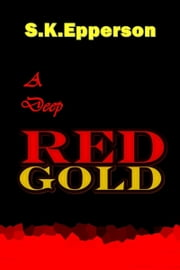 A Deep Red Gold ebook by S.K. Epperson