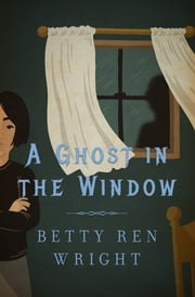 A Ghost in the Window ebook by Betty R. Wright