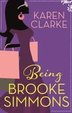 Being Brooke Simmons ebook by Karen Clarke
