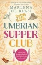 The Umbrian Supper Club ebook by Marlena de Blasi