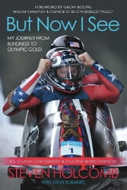 But Now I See - My Journey from Blindness to Olympic Gold ebook by Steven  Holcomb,Steve Eubanks,Geoff Bodine
