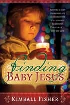 Finding Baby Jesus ebook by Kimball Fisher