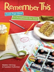 Remember This: Fresh Page Ideas to Scrapbook the Year ebook by Kimber McGray