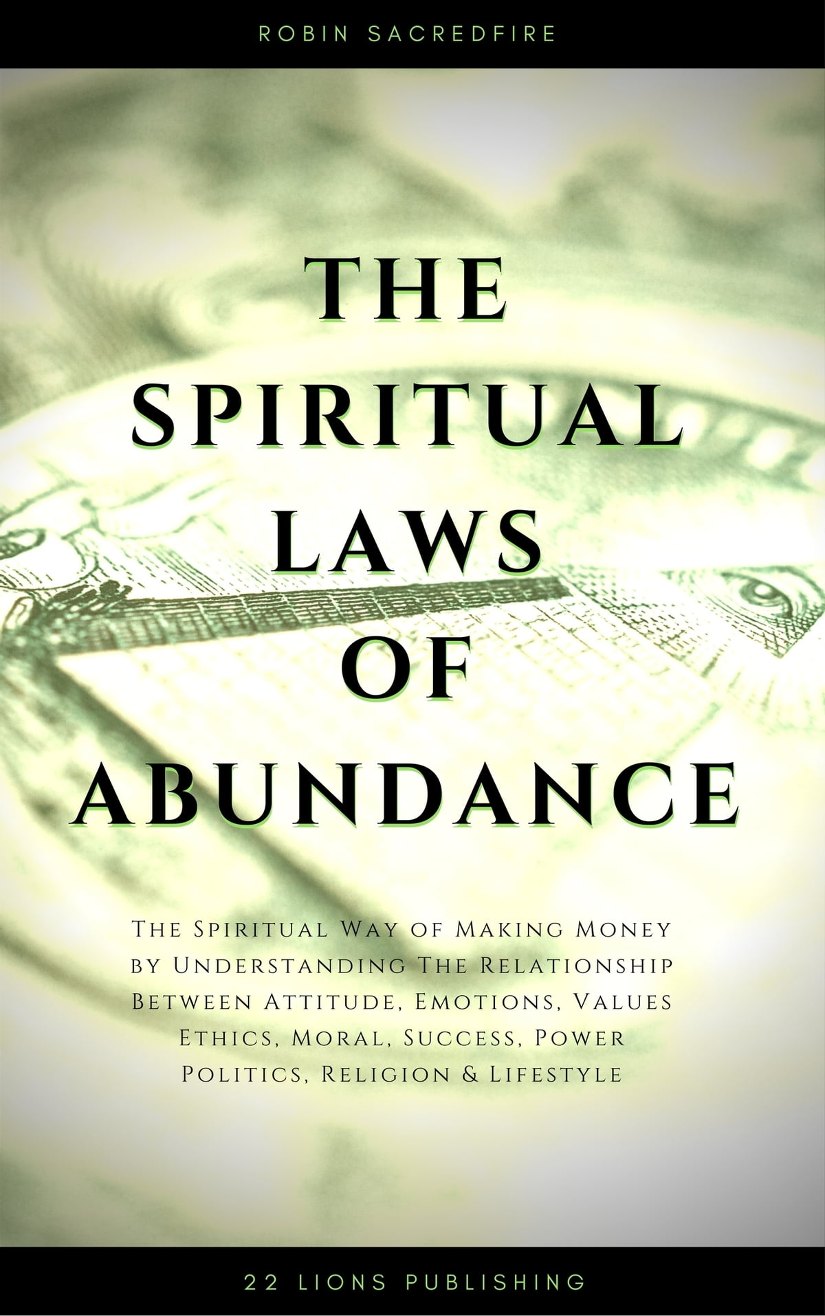 The Spiritual Laws of Abundance: The Spiritual Way of Making Money by  Understanding The Relationship Between Attitude, Emotions, Values, Ethics,
