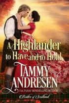 A Highlander to Have and to Hold - Brides of Scotland ebook by Tammy Andresen
