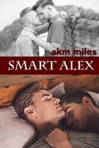 Smart Alex ebook by AKM Miles