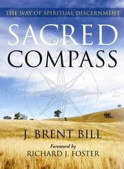 Sacred Compass: The Way of Spiritual Discernment - The Way of Spiritual Descernment ebook by J. Brent Bill