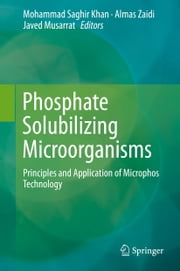 Phosphate Solubilizing Microorganisms - Principles and Application of Microphos Technology ebook by Mohammad Saghir Khan,Almas Zaidi,Javed Musarrat