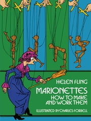 Marionettes - How to Make and Work Them ebook by Helen Fling