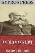 An Old Man's Love ebook by Anthony Trollope