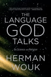 The Language God Talks - On Science and Religion ebook by Herman Wouk