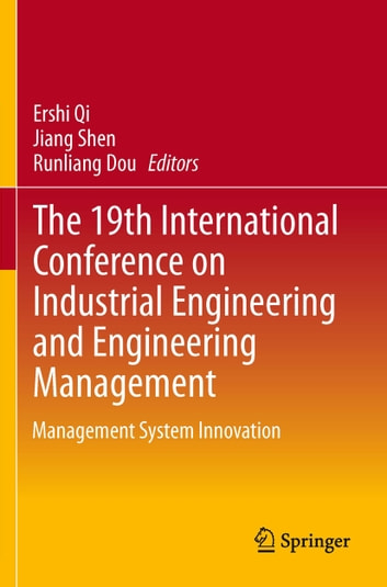 The 19th International Conference on Industrial Engineering and Engineering Management - Management System Innovation ebook by