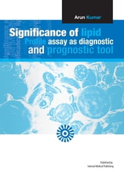 Significance of lipid profile assay as diagnostic and prognostic tool - None ebook by Arun Kumar