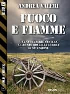 Fuoco e Fiamme ebook by Andrea Valeri