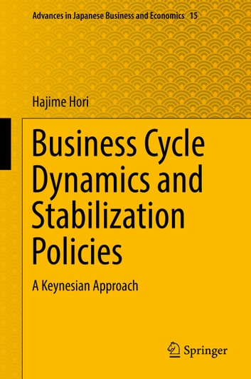 Business cycle dynamics and stabilization policies ebook by hajime business cycle dynamics and stabilization policies a keynesian approach ebook by hajime hori fandeluxe Image collections