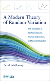 A Modern Theory of Random Variation - With Applications in Stochastic Calculus, Financial Mathematics, and Feynman Integration ebook by Patrick Muldowney