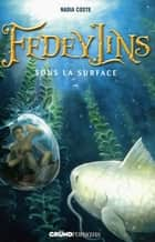 Fedeylins - Sous la surface - Tome 3 - Fedeylins Tome 3 ebook by Nadia COSTE
