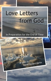 Love Letters from God: In Preparation for the End of Time ebook by Daniel Howard Martin,Patricia Lynne Siverson