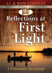 Reflections at First Light - A Fisherman's Devotional ebook by Al Lindner, Ron Lindner