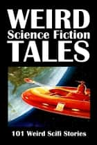 Weird Science Fiction Tales: 101 Weird Scifi Stories Volume 1 ebook by Various
