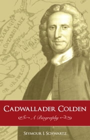 Cadwallader Colden - A Biography ebook by Seymour I. Schwartz