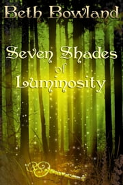 Seven Shades of Luminosity ebook by Beth Bowland