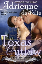 Texas Outlaw (Wild Texas Nights, Book 1) ebook by Adrienne deWolfe