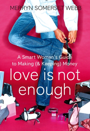 Love Is Not Enough: A Smart Woman's Guide to Money ebook by Merryn Somerset Webb