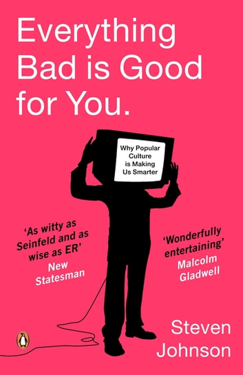 Everything Bad is Good for You - How Popular Culture is Making Us Smarter ebook by Steven Johnson